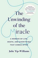Discounted copies of The Unwinding of the Miracle: A Memoir of Life, Death, and Everything That Comes After by Julie Yip-Williams