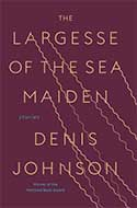 Discounted copies of The Largesse of the Sea Maiden: Stories by Denis Johnson