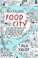 Discounted copies of Food and the City: New York's Professional Chefs, Restaurateurs, Line Cooks, Street Vendors, and Purveyors Talk About What They Do and Why They Do It by Ina Yalof