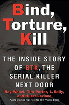 Bind, Torture, Kill: The Inside Story of the BTK, the Serial Killer Next Door by Roy Wenzl