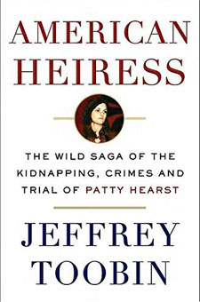 American Heiress: The Wild Saga of the Kidnapping, Crimes, and Trial of Patty Hearst by Jeffrey Toobin