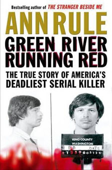 Green River, Running Red: The Real Story of the Green River Killer by Ann Rule