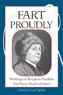 Fart Proudly: Writings of Benjamin Franklin You Never Read in School by Benjamin Franklin