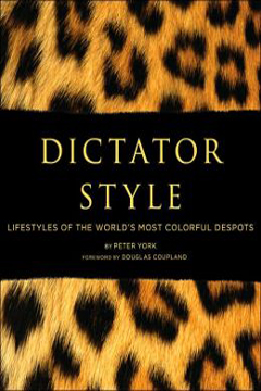 Dictator Style: Lifestyles of the World's Most Colorful Despots  by Peter York