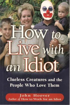 How to Live with an Idiot: Clueless Creatures and the People Who Love Them by John J. Hoover