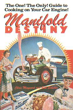Manifold Destiny: The One! The Only! Guide to Cooking on Your Car Engine by Chris Maynard & Bill Scheller