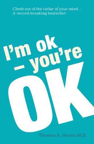 I'm OK – You're OK by Thomas Anthony Harris