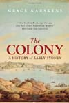 The Colony: A History of Early Sydney  by Grace Karskens