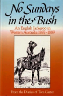 No Sundays in the Bush An English Jackeroo in Western Australia 1887-1889 by Tom Carter