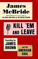 Discounted copies of Kill em and Leave: Searching for James Brown and the American Soul by James McBride