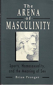 Arena of Masculinity: Sports, Homosexuality, and the Meaning of Sex by Brian Pronger