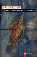 Petites Difficultes D'existence by France Daigle