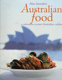 Australian Food: In Celebration of the New Australian Cuisine by Alan Saunders