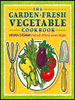 The Garden Fresh Vegetable Cookbook