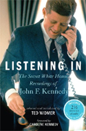 Listening In: The Secret White House Recordings of John F. Kennedy by Ted Widmer