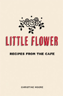 Little Flower: Recipes from the Caf� by Christine Moore