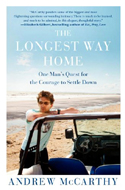 The Longest Way Home: From the Amazon to Africa, One Man's Quest for the Courage to Settle Down by Andrew McCarthy