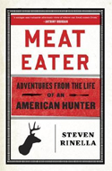 Meat Eater: Adventures from the Life of an American Hunter by Steven Rinella