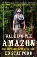 Walking the Amazon: 860 Days. One Step at a Time by Ed Stafford