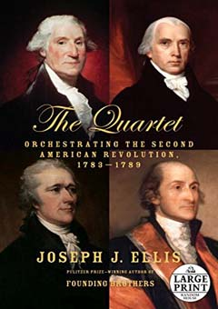 The Quartet: Orchestrating the Second American Revolution, 1783-1789 by Joseph J. Ellis