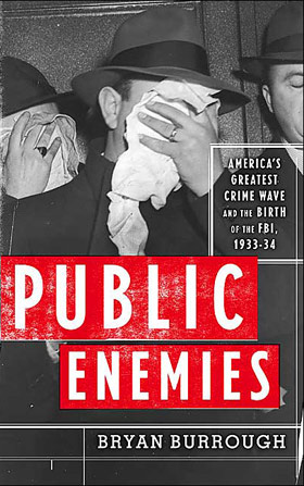 Public Enemies: America�s Greatest Crime Wave and the Birth of the FBI 1933-34