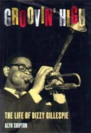 Groovin' High: The Life of Dizzy Gillespie by Alyn Shipton
