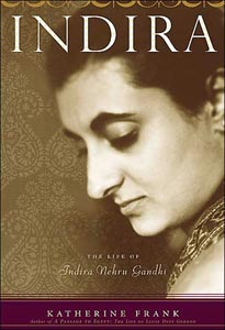 Indira: The Life of Indira Nehru Gandhi by Katherine Frank