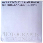 Work from the Same House: Photographs & Etchings by Lee Friedlander and Jim Dine