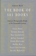The Book of 101 Books: Seminal Photographic Books of the Twentieth Century by Andrew Roth