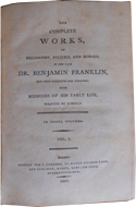 The Complete Works in Philosophy, Politics, and Morals, of the Late Dr. Benjamin Franklin by Benjamin Franklin