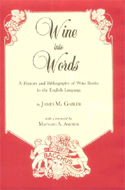 Wine into Words: A History and Bibliography of Wine Books in the English Language by James M. Gabler