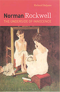 Norman Rockwell: The Underside of Innocence by Richard Halpern