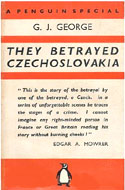 They Betrayed Czechoslovakia by G.J. George
