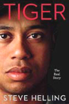 Tiger: The Real Story by Steve Helling
