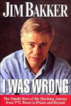 I Was Wrong: by Jim Bakker and Ken Abraham