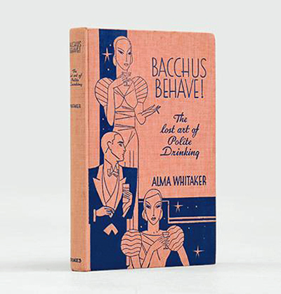 Bacchus Behave! The Lost Art of Polite Drinking by Alma Whitaker