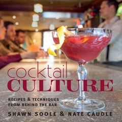 Cocktail Culture by Shawn Soole and Nate Caudle