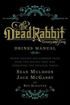The Dead Rabbit Drinks Manual by Sean Muldon and Jack McGarry
