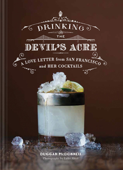 Drinking the Devil's Acre: A Love Letter from San Francisco and her Cocktails by Duggan McDonnell and Luke Abiol