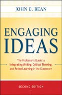 Engaging Ideas The Professor's Guide to Integrating Writing, Critical Thinking, and Active Learning in the Classroom by John C. Bean