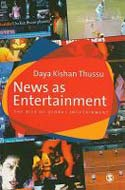 News as Entertainment: The Rise of Global Infotainment by Daya Kishan Thussu