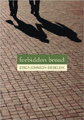 Forbidden Bread by Erica Johnson Debeljak