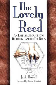 Lovely Reed: An Enthusiast's Guide to Building Bamboo Fly Rods by Jack Howell