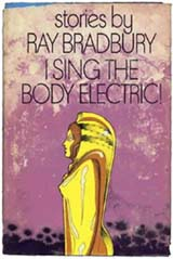 I Sing the Body Electric! by Ray Bradbury