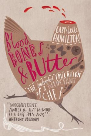 Blood, Bones and Butter: The Inadvertent Education of a Reluctant Chef by Gabrielle Hamilton