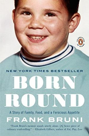 Born Round: The Secret History of a Full-time Eater by Frank Bruni