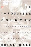 The Impossible Country: A Journey Through the Last Days of Yugoslavia by Brian Hall (1994)