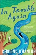 In Trouble Again: A Journey Between Orinoco and the Amazon by Redmond O�Hanlon (1988)