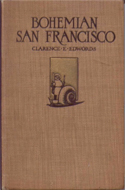 Bohemian San Francisco: Its Restaurants and their Most Famous Recipes; The Elegant Art of Dining by Clarence E Edwords