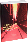 The Colour of a Dog Running Away by Richard Gwyn